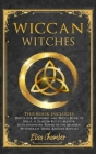 Wiccan Witches Bible: This Book Includes: Wicca for Beginners and Book of Spells. A Starter Kit to Master the Extraordinary Power of the Wit Cover Image