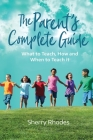 The Parent's Complete Guide: What to Teach, How and When to Teach It Cover Image