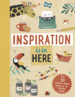Inspiration Is in Here: Over 50 Creative Indoor Projects for Curious Minds Cover Image