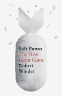 Soft Power: The New Great Game Cover Image