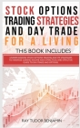 Stock Options Trading Strategies and Day Trade for a Living: 2 books in 1: Understanding Stock Options Trading and its Strategies to Maximize Gaining Cover Image