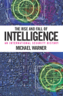 The Rise and Fall of Intelligence: An International Security History Cover Image