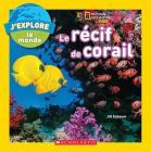 National Geographic Kids: j'Explore Le Monde: Le Récif de Corail Cover Image