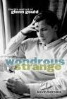 Wondrous Strange: The Life and Art of Glenn Gould Cover Image
