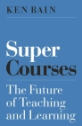 Super Courses: The Future of Teaching and Learning (Skills for Scholars) Cover Image