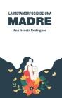 La metamorfosis de una madre: Criar en una sociedad patriarcal y adultocéntrica Cover Image