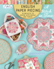 """English Paper Piecing """"A Stitch in Time"""": 18 Projects to Inspire with Needle and Thread Cover Image"""