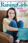 Raising Girls with ADHD: Secrets for Parenting Healthy, Happy Daughters Cover Image