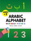 Arabic Alphabet Workbook for Kids: Learn How to Write the Arabic Letters from Alif to Yaa - Color Activity Book - Bilingual Early Learning & Easy Teac Cover Image