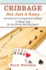 Cribbage - Not Just a Game: Introduction to Organized Cribbage - Cribbage Tips for the Novice and the Expert Cover Image