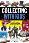 Collecting with Kids: How to Inspire, Intrigue and Guide the Young Collector Cover Image