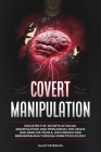 Covert Manipulation: Discover the Secrets of Social Manipulation and Persuasion. Influence and Analyze People, Win Friends and Brainwashing Cover Image