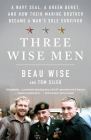 Three Wise Men: A Navy SEAL, a Green Beret, and How Their Marine Brother Became a War's Sole Survivor Cover Image