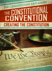 The Constitutional Convention: Creating the Constitution Cover Image