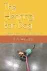 The Hearing Ear Dog: Understanding, Selecting, and Training Your Service Dog for Deaf and Hard-of-Hearing Alert Work Cover Image