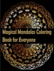 Magical Mandalas Coloring Book for Everyone: An Adult Coloring Book Featuring 50 of the World's Most Beautiful Mandalas for Stress Relief and Relaxati Cover Image