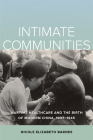 Intimate Communities: Wartime Healthcare and the Birth of Modern China, 1937-1945 Cover Image