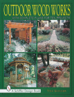 Outdoor Wood Works: With Complete Plans for Ten Projects (Schiffer Design Books) Cover Image