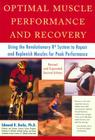 Optimal Muscle Performance and Recovery: Using the Revolutionary R4 System to Repair and Replenish Muscles for Peak Performance, Revised and Expanded Second Edition Cover Image