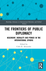 The Frontiers of Public Diplomacy: Hegemony, Morality and Power in the International Sphere (Routledge Advances in International Relations and Global Pol) Cover Image