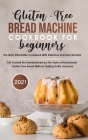 Gluten-Free Bread Machine Cookbook For Beginners 2021 Cover Image