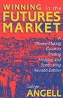 Winning in the Futures Market: A Money-Making Guide to Trading, Hedging and Speculating, Revised Edition Cover Image