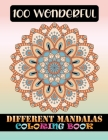 100 Wonderful Different Mandalas Coloring Book: 100 Greatest Mandalas Coloring Book Adult Coloring Book 100 ... Relaxation, Meditation, Happiness and Cover Image