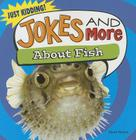 Jokes and More about Fish (Just Kidding!) Cover Image