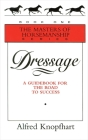Dressage: A Guidebook for the Road to Success (Masters of Horsemanship #1) Cover Image