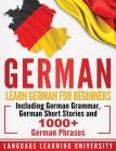 German: Learn German For Beginners Including German Grammar, German Short Stories and 1000+ German Phrases Cover Image