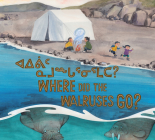 Where Did the Walruses Go?: Bilingual Inuktitut and English Edition Cover Image