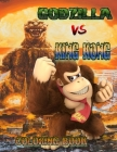 Godzilla Vs. King Kong Coloring Book: +54 Amazing Drawings - Lovely Pictures and Fun to Do - Great Gift for The Godzilla Fan - Terrific for the Godzil Cover Image