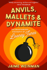 Anvils, Mallets & Dynamite: The Unauthorized Biography of Looney Tunes Cover Image