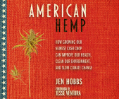 American Hemp: How Growing Our Newest Cash Crop Can Improve Our Health, Clean Our Environment, and Slow Climate Change Cover Image