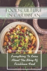 Food Culture In Caribbean: Everything To Know About The Story Of Caribbean Food: Caribbean Family Recipes Cover Image