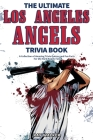 The Ultimate Los Angeles Angels Trivia Book: A Collection of Amazing Trivia Quizzes and Fun Facts for Die-Hard Angels Fans! Cover Image