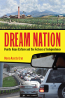Dream Nation: Puerto Rican Culture and the Fictions of Independence (Latinidad: Transnational Cultures in the United States) Cover Image