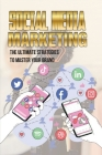 Social Media Marketing: The Ultimate Strategies To Master Your Brand: Facebook Social Media Marketing Strategy Cover Image
