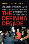 The Defining Decade: Identity, Politics, and the Canadian Jewish Community in the 1960s Cover Image