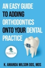 An Easy Guide to Adding Orthodontics onto your Dental Practice Cover Image