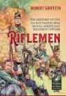 Riflemen: The History of the 5th Battalion, 60th (Royal American) Regiment - 1797-1818 (From Reason to Revolution #29) Cover Image