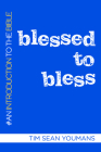 Blessed to Bless: An Introduction to the Bible Cover Image