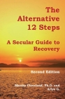The Alternative 12 Steps: A Secular Guide To Recovery Cover Image
