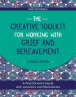 The Creative Toolkit for Working with Grief and Bereavement: A Practitioner's Guide with Activities and Worksheets Cover Image