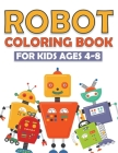 Robot Coloring Book for Kids Ages 4-8: +60 Robot Coloring Pages Makes a Perfect Present for Children to Express Their Creativity and Develop Their Ima Cover Image