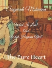 What Is Love? And What Happens After?: The pure heart Cover Image