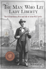 The Man Who Lit Lady Liberty: The Extraordinary Rise and Fall of Actor M. B. Curtis Cover Image