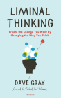 Liminal Thinking: Create the Change You Want by Changing the Way You Think Cover Image