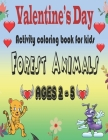 Valentine's day Activity book For Kids Ages 2-5: Forest animals coloring book for kids Read and color 26 animals 26 names Cover Image