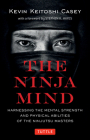 The Ninja Mind: Harnessing the Mental Strength and Physical Abilities of the Ninjutsu Masters Cover Image